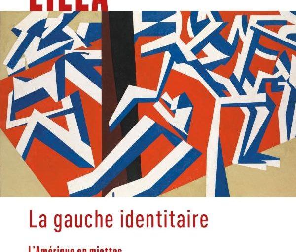 Mark Lilla, La Gauche identitaire, l'Amérique en miettes