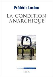 La condition anarchique, Frédéric LORDON