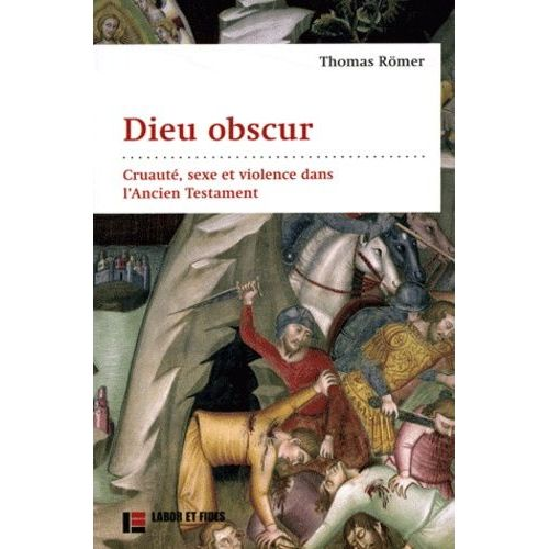 Dieu obscur, Cruauté, sexe et violence dans l'Ancien Testament, par Thomas Römer