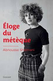 Éloge du métèque, Abnousse Shalmani